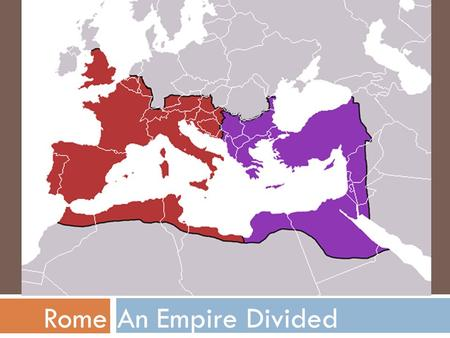 An Empire DividedRome. Life isn't as wonderful as we thought…  Rome was too BIG.  Emperors couldn't just go to any part of the Empire whenever they.