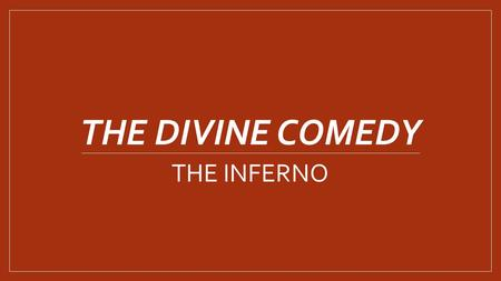 THE DIVINE COMEDY THE INFERNO. Canto I - Dante finds himself in a dark wood = sinful moment of his life - He tries to climb a nearby mountain but can't.