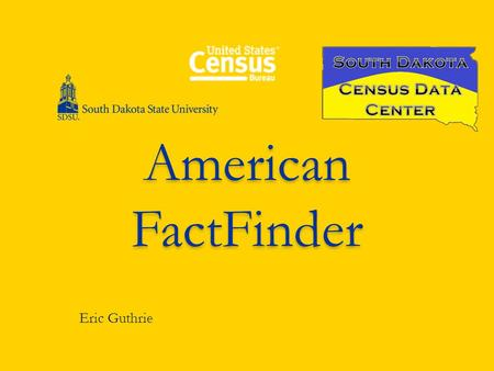 American FactFinder Eric Guthrie. What is it and how do I get there? It is the data retrieval tool available to the public that allows anyone to obtain.