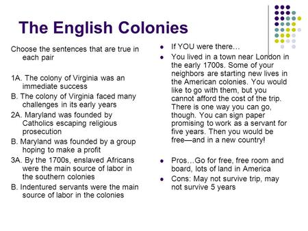 The English Colonies Choose the sentences that are true in each pair 1A. The colony of Virginia was an immediate success B. The colony of Virginia faced.