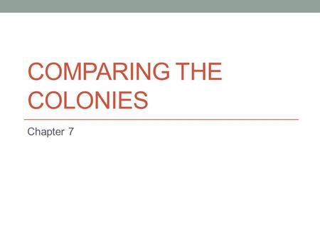 COMPARING THE COLONIES Chapter 7. English Colonial Expansion Great Britain was an unstable place in the 16 th century (1500-1600). Great Britain included.