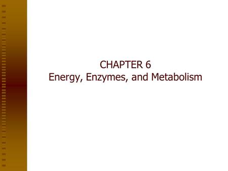 CHAPTER 6 Energy, Enzymes, and Metabolism. Energy and Energy Conversions Energy is the capacity to do work Potential energy is the energy of state or.