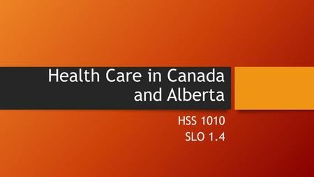 Health Care in Canada and Alberta HSS 1010 SLO 1.4.