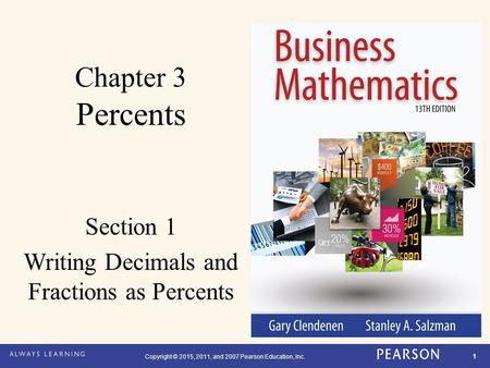 Copyright © 2015, 2011, and 2007 Pearson Education, Inc. 1 Chapter 3 Percents Section 1 Writing Decimals and Fractions as Percents.