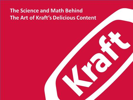 The Science and Math Behind The Art of Kraft's Delicious Content.