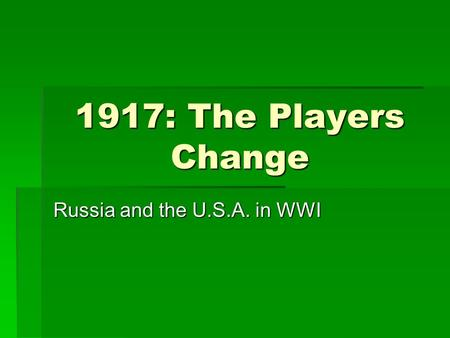 1917: The Players Change Russia and the U.S.A. in WWI.