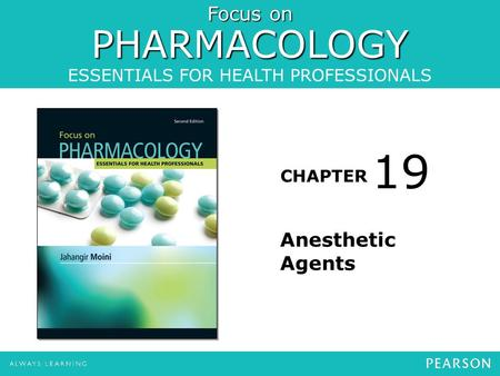 Focus on PHARMACOLOGY ESSENTIALS FOR HEALTH PROFESSIONALS CHAPTER Anesthetic Agents 19.