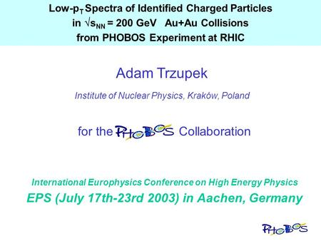 For the Collaboration Low-p T Spectra of Identified Charged Particles in  s NN = 200 GeV Au+Au Collisions from PHOBOS Experiment at RHIC Adam Trzupek.