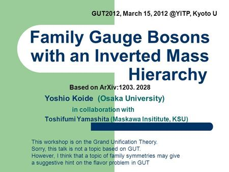 Family Gauge Bosons with an Inverted Mass Hierarchy Yoshio Koide (Osaka University) in collaboration with Toshifumi Yamashita (Maskawa Insititute, KSU)