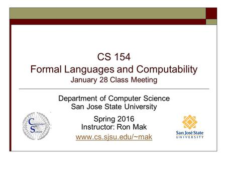 CS 154 Formal Languages and Computability January 28 Class Meeting Department of Computer Science San Jose State University Spring 2016 Instructor: Ron.