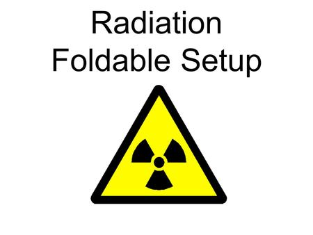 Radiation Foldable Setup. Your Name radiation radioactive irradiated decay half life contamination.