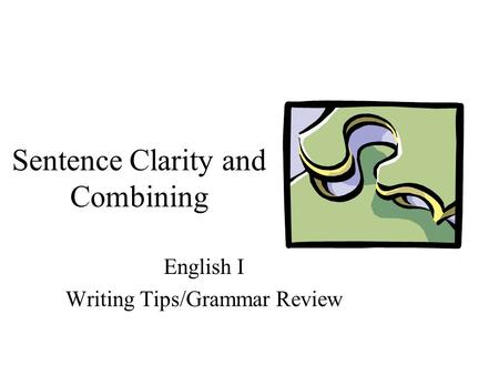 Sentence Clarity and Combining English I Writing Tips/Grammar Review.