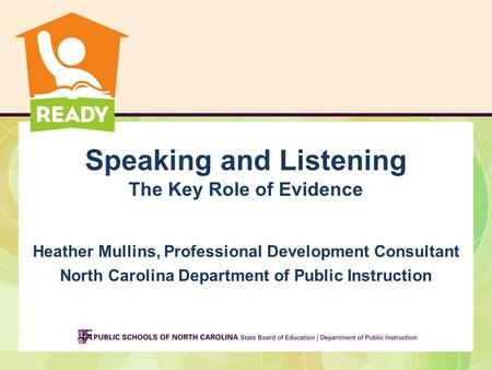 Speaking and Listening The Key Role of Evidence Heather Mullins, Professional Development Consultant North Carolina Department of Public Instruction.