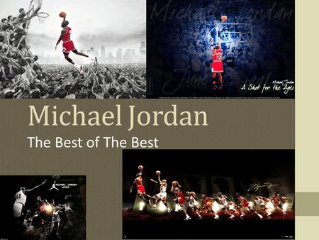 Michael Jordan The Best of The Best. Early Life Michael Jordan was born on February 17, 1963 in Brooklyn, New York. Growing up in Wilmington, North Carolina,