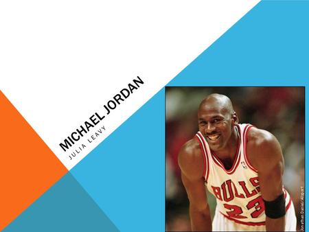 MICHAEL JORDAN JULIA LEAVY. WHAT MADE MICHAEL JORDAN FAMOUS Michael Jordan is famous because he is the best basketball player that ever lived. He became.