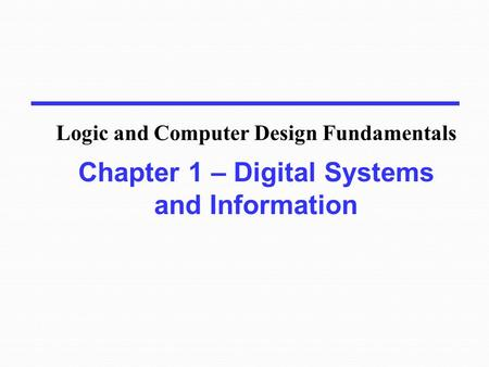 Chapter 1 – Digital Systems and Information Logic and Computer Design Fundamentals.