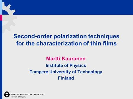 Second-order polarization techniques for the characterization of thin films Martti Kauranen Institute of Physics Tampere University of Technology Finland.