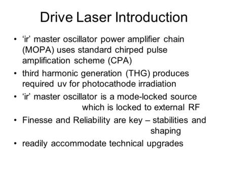 Drive Laser Introduction 'ir' master oscillator power amplifier chain (MOPA) uses standard chirped pulse amplification scheme (CPA) third harmonic generation.