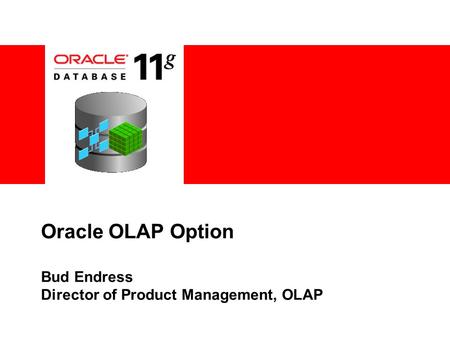 Oracle OLAP Option Bud Endress Director of Product Management, OLAP.