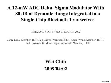 Wei-chih A 12-mW ADC Delta – Sigma Modulator With 80 dB of Dynamic Range Integrated in a Single-Chip Bluetooth Transceiver IEEE JSSC, VOL. 37, NO. 3, MARCH.