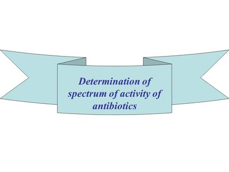 Determination of spectrum of activity of antibiotics.