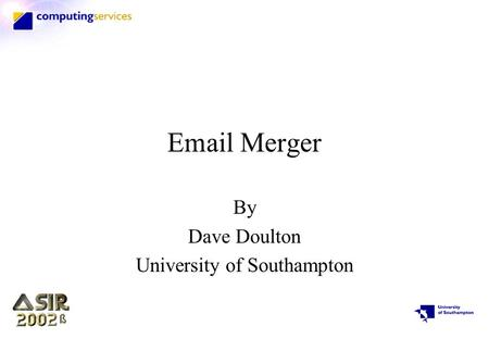 Email Merger By Dave Doulton University of Southampton.