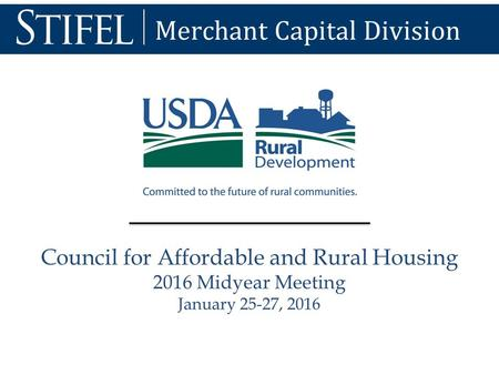 Merchant Capital Division Council for Affordable and Rural Housing 2016 Midyear Meeting January 25-27, 2016.