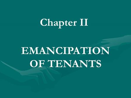 Chapter II EMANCIPATION OF TENANTS. Article 7. Statement of objectives Inasmuch as the old concept of land ownership by a few has spawned valid and legitimate.