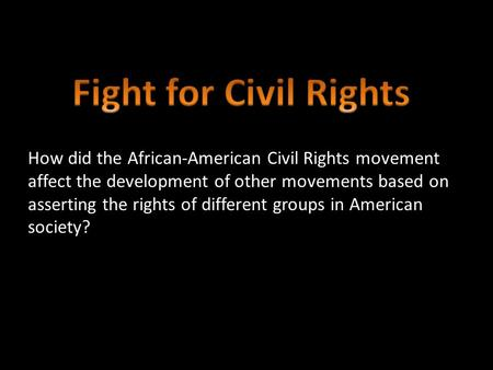 How did the African-American Civil Rights movement affect the development of other movements based on asserting the rights of different groups in American.