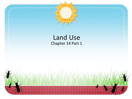 Land Use Chapter 14 Part 1. Land Use and Land Cover We use land for many purposes. a)farming, b)mining, c)building cities, d)highways, e)and recreation.
