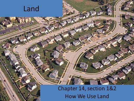 Land Chapter 14, section 1&2 How We Use Land. Background California, 1984-1992 (8 yrs), nearly 210,000 acres of rural land had been converted into urban.