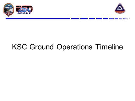 KSC Ground Operations Timeline. KSC CGSE TIM A Technical Interchange Meeting regarding the Cryo Ground Support Equipment was held at KSC November 1 st.