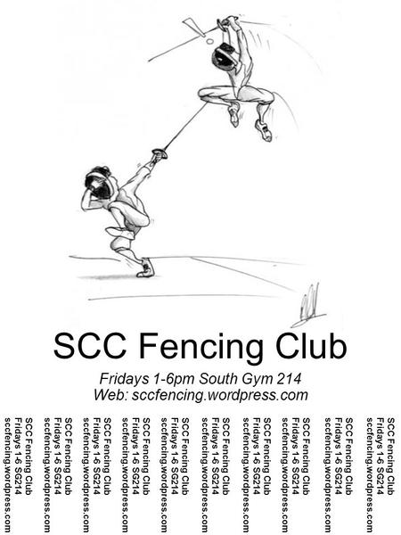 SCC Fencing Club Fridays 1-6pm South Gym 214 Web: sccfencing.wordpress.com SCC Fencing Club Fridays 1-6 SG214 sccfencing.wordpress.com SCC Fencing Club.
