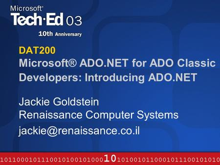 DAT200 Microsoft® ADO.NET for ADO Classic Developers: Introducing ADO.NET Jackie Goldstein Renaissance Computer Systems