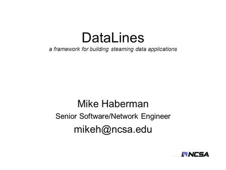 DataLines a framework for building steaming data applications Mike Haberman Senior Software/Network Engineer