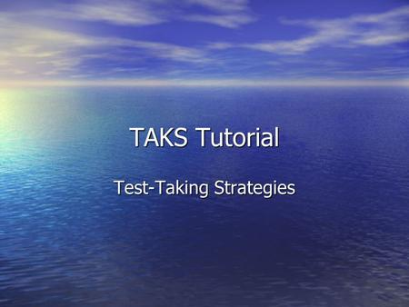 TAKS Tutorial Test-Taking Strategies. Remember that the TAKS test is untimed! That gives you plenty of time to do this first strategy! Look at the ENTIRE.