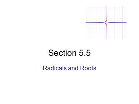 Section 5.5 Radicals and Roots. Def: For any real numbers a and b, if b = a 2 then a is a square root of b. So: But: Then a is a square root of b.