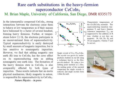 Rare earth substitutions in the heavy-fermion superconductor CeCoIn 5 M. Brian Maple, University of California, San Diego, DMR 0335173 Single crystal of.