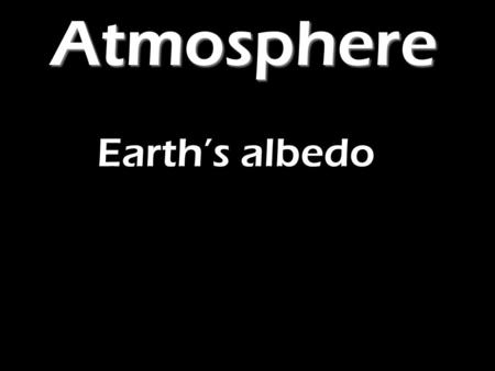 "Atmosphere Earth's albedo. AtmosphereEarth's albedo ""Describe and explain the energy exchanges that result in the Earth's surface receiving only 56% of."