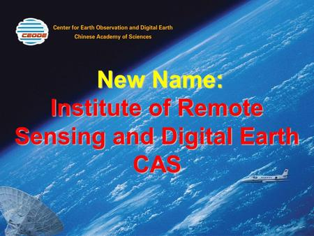 New Name: Institute of Remote Sensing and Digital Earth CAS New Name: Institute of Remote Sensing and Digital Earth CAS.