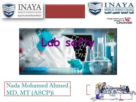Lab safty Nada Mohamed Ahmed, MD, MT (ASCP)i. General Safety Rules 1. Listen to or read instructions carefully before attempting to do anything. 2. Wear.