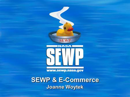 SEWP & E-Commerce Joanne Woytek. 2 Conference '09 SEWP Acquisition Objectives  Information Technology Product Objectives Computer systems to support.