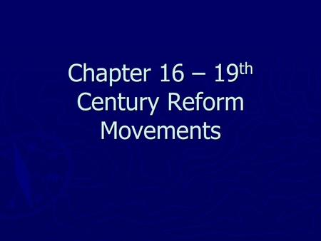 Chapter 16 – 19th Century Reform Movements