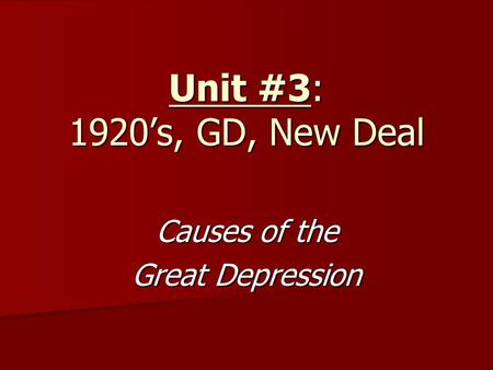 Unit #3: 1920's, GD, New Deal Causes of the Great Depression.