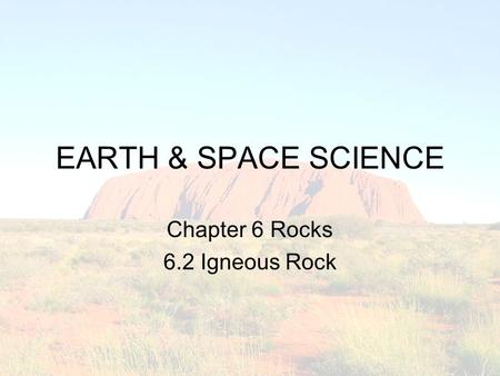 Chapter 6 Rocks 6.2 Igneous Rock