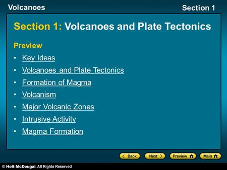 Volcanoes Section 1 Section 1: Volcanoes and Plate Tectonics Preview Key Ideas Volcanoes and Plate Tectonics Formation of Magma Volcanism Major Volcanic.
