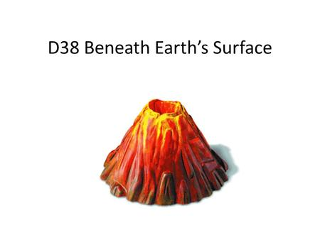 D38 Beneath Earth's Surface. D38 Background When volcanoes erupt, magma is released. Where does this magma come from? CHALLENGE QUESTION: What is beneath.