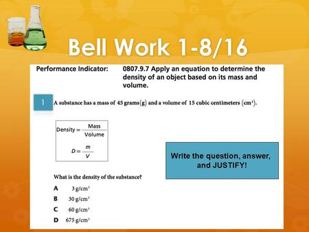 Bell Work 1-8/16 Write the question, answer, and JUSTIFY!