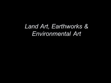 Land Art, Earthworks & Environmental Art