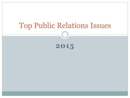 2015 Top Public Relations Issues. Monitoring Crisis Over ¼ of the time, business and management crisis typically become international knowledge in less.
